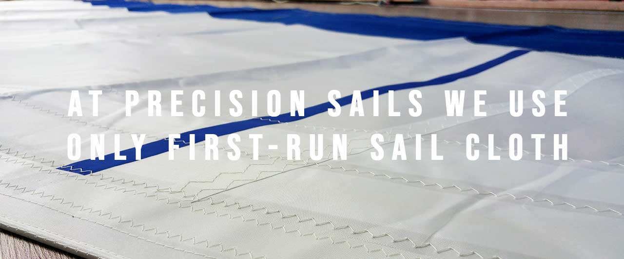 Precision Sails only uses First-Run Sailcloth